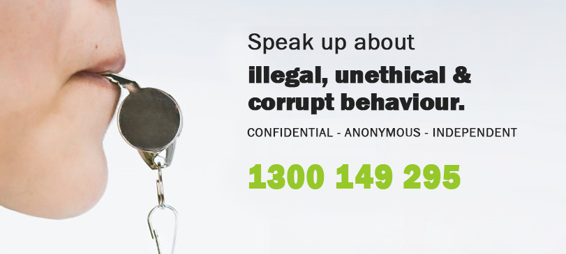 Speak up about illegal, unethical and corrupt behaviour